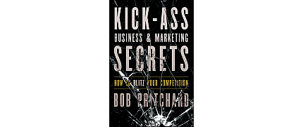 Kick Ass Business and Marketing Secrets How to Blitz Your Competition
